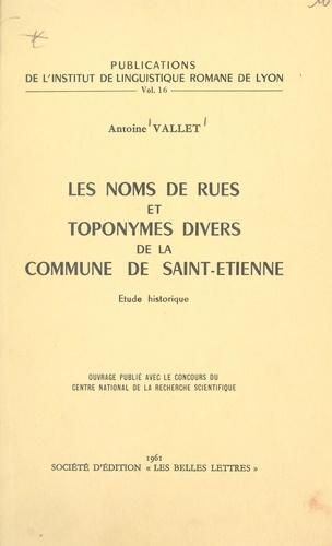 Les noms de rues et toponymes divers de la commune de Saint-Étienne. Étude historique