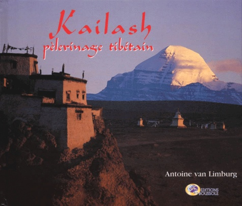 Antoine Van Limburg - Kailash - Pèlerinage tibétain.