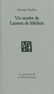Antoine Varillas - Vie secrète de Laurent de Médicis.