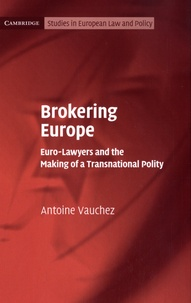 Antoine Vauchez - Brokering Europe - Euro-Lawyers and the Making of a Transnational Polity.
