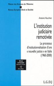 """Antoine Vauchez - L'institution judiciaire remotivée - Le processus d'institutionnalisation d'une """"nouvelle justice"""" en Italie (1960-2000)."""