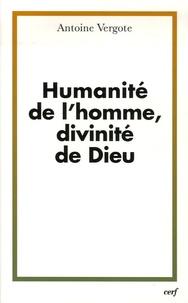 Antoine Vergote - Humanité de l'homme, divinité de Dieu.