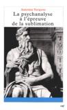 Antoine Vergote - La psychanalyse à l'épreuve de la sublimation.