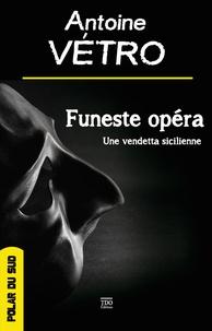 Antoine Vétro - Funeste opéra.