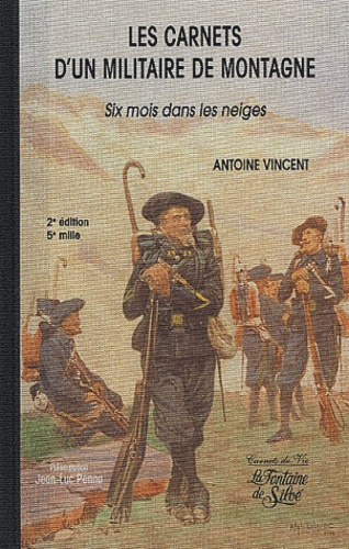 Antoine Vincent - Les carnets d'un militaire de montagne - Six mois dans les neiges.