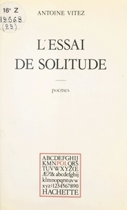 Antoine Vitez et Paul Otchakovsky-Laurens - L'essai de solitude.