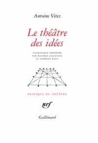 Antoine Vitez - Le théâtre des idées.