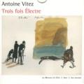 Antoine Vitez - Trois fois Electre. 1 DVD + 1 CD audio