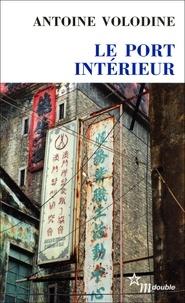 Antoine Volodine - Le Port intérieur.