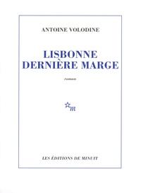 Antoine Volodine - Lisbonne dernière marge.