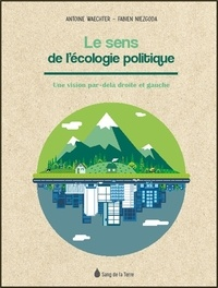 Le sens de l'écologie politique- Une vision par-delà droite et gauche - Antoine Waechter |