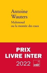 Antoine Wauters - Mahmoud ou la montée des eaux.