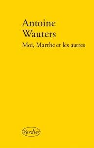 Antoine Wauters - Moi, Marthe et les autres.