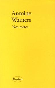 Antoine Wauters - Nos mères.