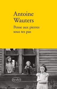 Antoine Wauters - Pense aux pierres sous tes pas.