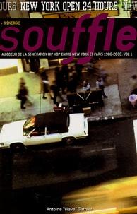 Antoine-Wave Garnier - Souffle - Au coeur de la génération Hip Hop. Entre New York et Paris. 1986/1996, Tome 1, New York.