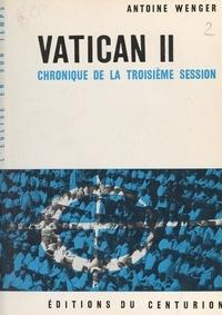 Antoine Wenger - Vatican II (3). Chronique de la troisième session.