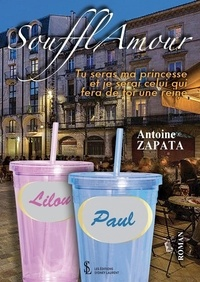 Antoine Zapata - Soufflamour - Tu seras ma princesse, et je serai celui qui fera de toi une reine.