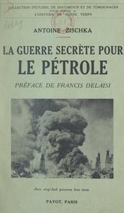 Antoine Zischka et Francis Delaisi - La guerre secrète pour le pétrole - Avec 28 gravures hors texte.