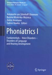 Antoinette am Zehnhoff-Dinnesen et Bozena Wiskirska-Woznica - Phoniatrics - Volume 1, Fundamentals, Voice Disorders, Disorders of Language and Hearing Development.