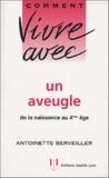 Antoinette Berveiller - Comment vivre avec un aveugle - De la naissance au 4e âge.