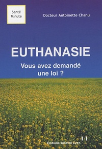 Antoinette Chanu - Euthanasie - Vous avez demandé une loi ?.