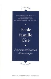 Antoinette Chauvenet et Yann Guillaud - Ecole, famille, Cité - Pour une coéducation démocratique.
