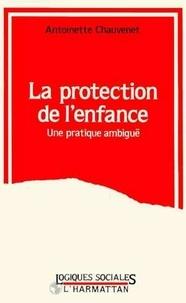 Antoinette Chauvenet - La protection de l'enfance - Une pratique ambiguë.