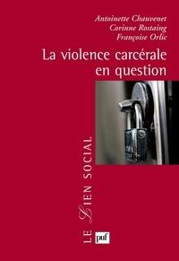 Antoinette Chauvenet et Corinne Rostaing - La violence carcérale en question.