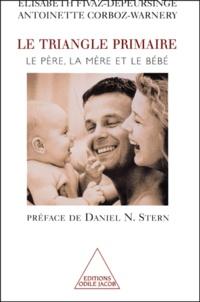 Antoinette Corboz-Warnery et Elisabeth Fivaz-Depeursinge - Le triangle primaire. - Le père, la mère et le bébé.
