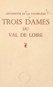 """Antoinette de La Paumélière et Maurice Pouzet - Trois dames du Val de Loire - Yolande d'Anjou, Françoise de Maridor """"La Dame de Montsoreau"""", Gabrielle de Rochechouart de Mortemart """"Reine des Abesses""""."""