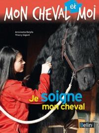 Je soigne mon cheval - Antoinette Delylle |