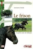 Antoinette Delylle - Le frison - La perle noire de Hollande.