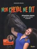 Antoinette Delylle - Mon cheval me dit - 100 questions-réponses pour l'aimer, le découvrir, le comprendre....