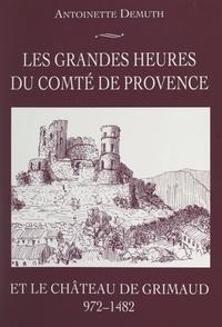 Antoinette Demuth et  Collectif - Les grandes heures du Comté de Provence et le château de Grimaud (972-1482).