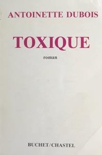 Antoinette Dubois - Toxique.
