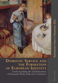 Antoinette Fauve-Chamoux - Domestic Service and the Formation of European Identity - Understanding the Globalization of Domestic Work, 16th-21st Centuries.