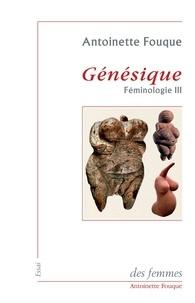 Antoinette Fouque - Féminologie - Tome 3, Génésique.