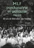Antoinette Fouque - MLF, psychanalyse et politique 1968-2018 - 50 ans de libération des femmes. Volume 1, Les premières années.