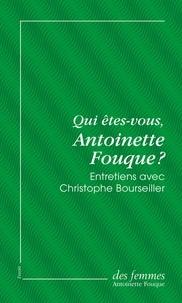 Antoinette Fouque et Christophe Bourseiller - Qui êtes-vous, Antoinette Fouque ? (éd. poche) - Entretiens avec Christophe Bourseiller.