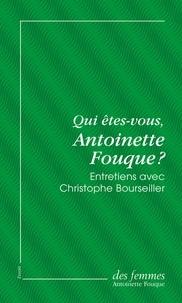 Antoinette Fouque et Christophe Bourseiller - Qui êtes-vous, Antoinette Fouque ?.