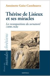 Antoinette Guise-Castelnuovo - Thérèse de Lisieux et ses miracles - Les recompositions du surnaturel (1898-1928).