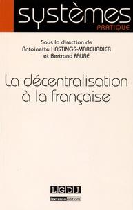 La décentralisation à la française - Antoinette Hastings-Marchadier |