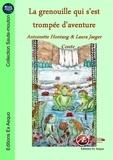 Antoinette Hontang et Laura Jaeger - La grenouille qui s'est trompée d'aventure - Conte.