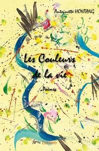 Antoinette Hontang - Les couleurs de la vie - Poèmes.