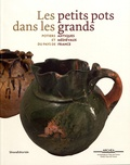 Antoinette Hubert - Les petits pots dans les grands - Potiers antiques et médiévaux du Pays de France.