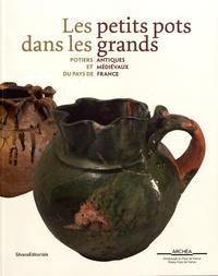 Les petits pots dans les grands - Potiers antiques et médiévaux du Pays de France.pdf