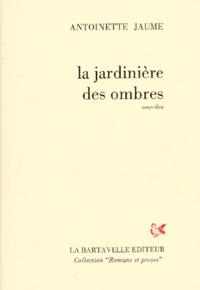Antoinette Jaume - La jardinière des ombres.