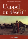 Antoinette Le Falher et Xavier Villebrun - L'appel du désert - Les peintres voyageurs en Algérie, 1870-1910.