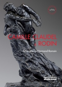 Antoinette Le Normand-Romain - Camille Claudel and Rodin - Edition en langue anglaise.